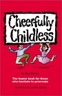 Cheerfully Childless: The Humor Book for Those Who Hesitate to Procreate
