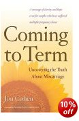 Cover of Coming to Term: Uncovering the Truth about Miscarriage
