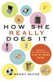Cover of How She Really Does It: Secrets of Successful Stay-at-work Moms