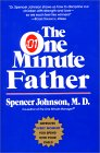 Cover of The One Minute Father: The Quickest Way for You to Help Your Children Learn to Like Themselves and Want to