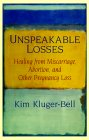 Cover of Unspeakable Losses : Healing from Miscarriage, Abortion 