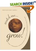 Cover of Watch Me Grow! A Unique, 3-Dimensional Week-by-Week Look at Your Baby's Behaviour and Development in the Womb